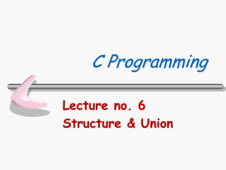 C Programming Lecture no. 6 Structure & Union. Department of Computer Science310322 C Programming 2/17 (Structures and Unions) ข้อมูลแบบโครงสร้างและยูเนียน.