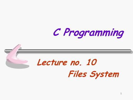 Lecture no. 10 Files System