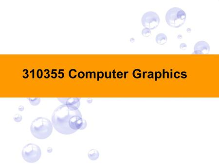 310355 Computer Graphics. Course Information ผู้สอน : ดร. อุรีรัฐ สุขสวัสดิ์ชน  office hrs in SD 517, Thu 13.00-15.00