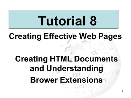 1 Tutorial 8 Creating Effective Web Pages Creating HTML Documents and Understanding Brower Extensions.