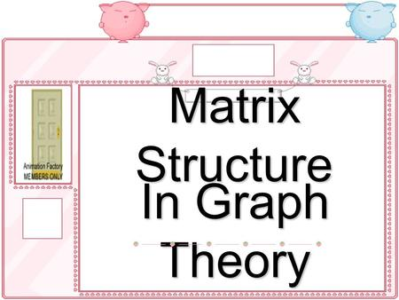 Matrix Structure In Graph Theory.