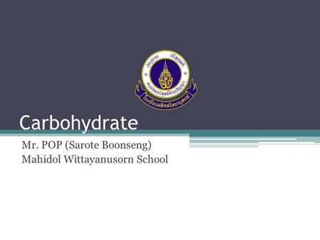 Carbohydrate Mr. POP (Sarote Boonseng) Mahidol Wittayanusorn School.