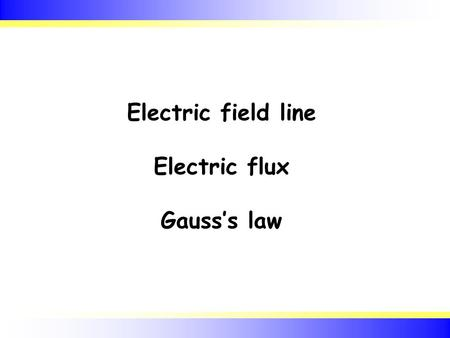 Electric field line Electric flux Gauss's law. 2 เส้นสนามไฟฟ้า (Electric field line)