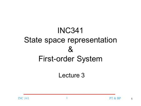 1 INC 341 1 PT & BP INC341 State space representation & First-order System Lecture 3.