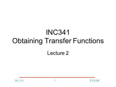 INC 341 1 PT & BP INC341 Obtaining Transfer Functions Lecture 2.