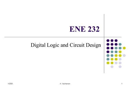 1/2555A. Yaicharoen1 ENE 232 Digital Logic and Circuit Design.