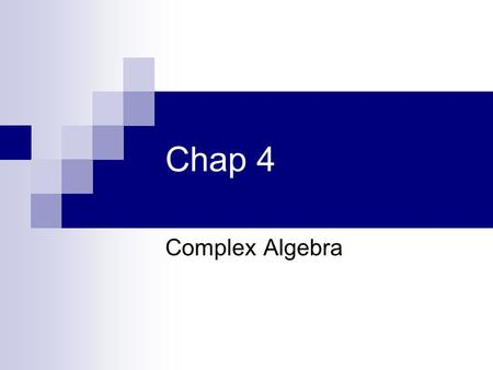Chap 4 Complex Algebra. For application to Laplace Transform Complex Number.