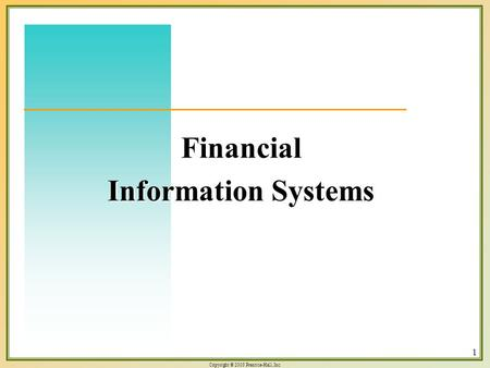 Copyright © 2003 Prentice-Hall, Inc. 1 Financial Information Systems.