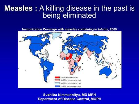 Measles : Measles : A killing disease in the past is being eliminated Suchitra Nimmannitya, MD MPH Department of Disease Control, MOPH Immunization Coverage.