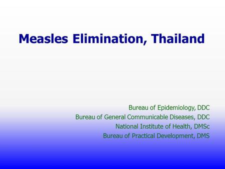 Measles Elimination, Thailand Bureau of Epidemiology, DDC Bureau of General Communicable Diseases, DDC National Institute of Health, DMSc Bureau of Practical.