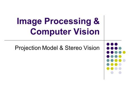 Image Processing & Computer Vision Projection Model & Stereo Vision.