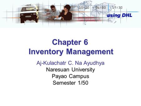 Chapter 6 Inventory Management Aj-Kulachatr C. Na Ayudhya Naresuan University Payao Campus Semester 1/50.