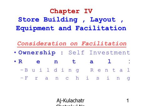 Aj-Kulachatr Chatrakul Na Ayudhaya Ch-4 1 Chapter IV Store Building, Layout, Equipment and Facilitation Consideration on Facilitation Ownership : Self.