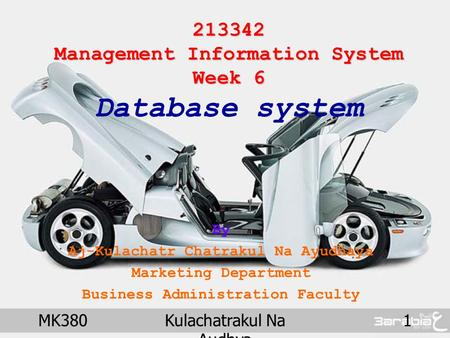MK380Kulachatrakul Na Audhya 1 213342 Management Information System Week 6 213342 Management Information System Week 6 Database system By Aj-Kulachatr.