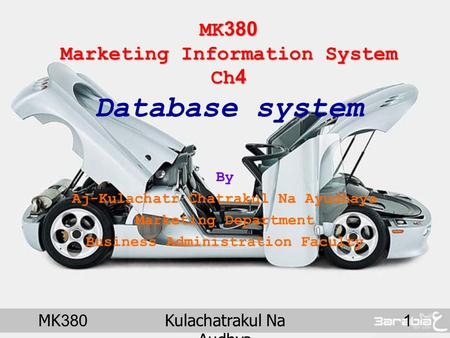 MK380Kulachatrakul Na Audhya 1 MK380 Marketing Information System Ch4 MK380 Marketing Information System Ch4 Database system By Aj-Kulachatr Chatrakul.