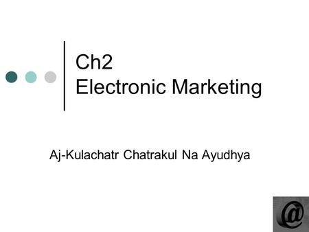 Ch2 Electronic Marketing Aj-Kulachatr Chatrakul Na Ayudhya.