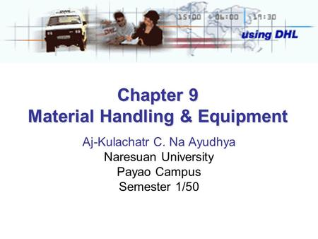 Chapter 9 Material Handling & Equipment Aj-Kulachatr C. Na Ayudhya Naresuan University Payao Campus Semester 1/50.