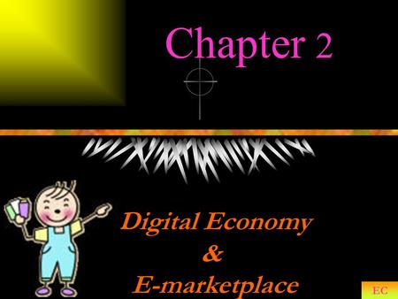 Chapter 2 EC Digital Economy & E-marketplace. What is it ?
