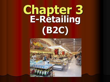 Chapter 3 E-Retailing(B2C). Traditional Trade Modern Trade Whole Sale & Retailing.