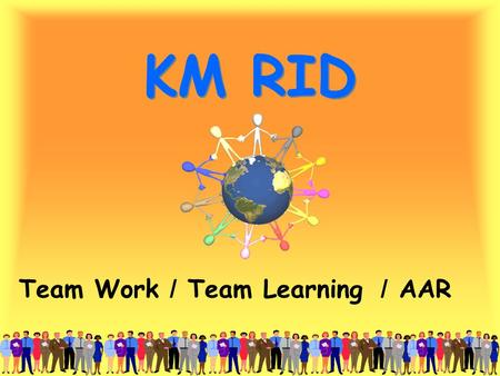 KM RID Team Work / Team Learning / AAR.