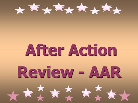After Action Review - AAR After Action Review - AAR.