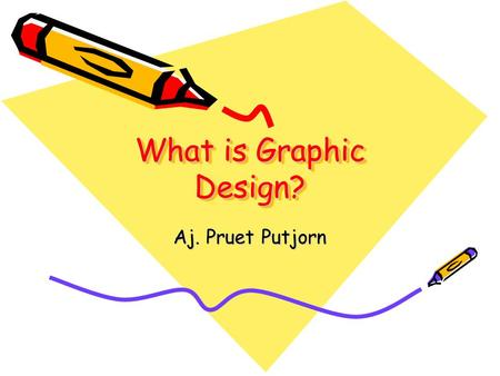 "What is Graphic Design? Aj. Pruet Putjorn. ""visual communication"""