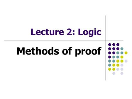 Lecture 2: Logic Methods of proof. 310213 Discrete Structures:Logic2 Methods of proof หัวข้อบรรยาย Definitions of theorem Rules of inference Formal proofs.