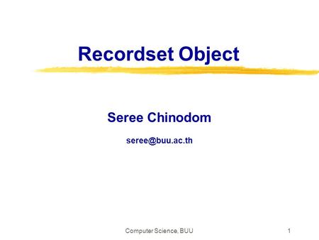 Seree Chinodom seree@buu.ac.th Recordset Object Seree Chinodom seree@buu.ac.th Computer Science, BUU.