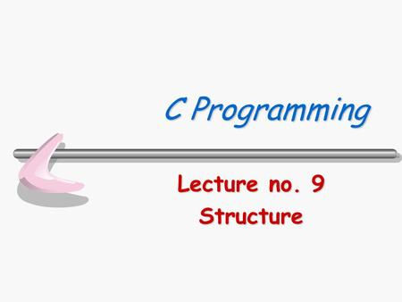 C Programming Lecture no. 9 Structure. Department of Computer Science310322 C Programming 2/26 ข้อมูลแบบโครงสร้าง (Structures)