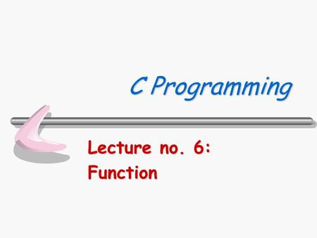 C Programming Lecture no. 6: Function. Department of Computer Science310222 C Programming 2/33 ฟังก์ชัน (Function)