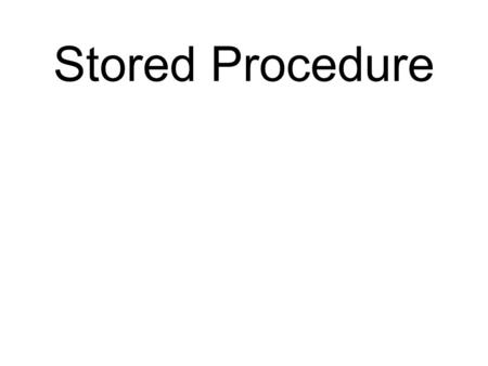 Stored Procedure. Stored Procedures A stored procedure is a collection of SQL statements stored in a database and executed by name. –Are a Transact-SQL.