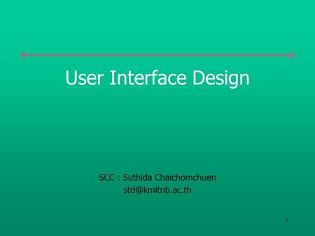 1 User Interface Design SCC : Suthida Chaichomchuen