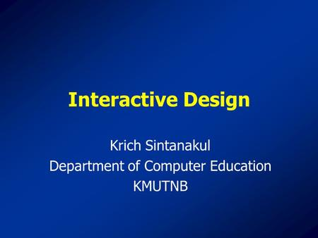 Interactive Design Krich Sintanakul Department of Computer Education KMUTNB.