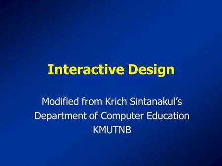 Interactive Design Modified from Krich Sintanakul's Department of Computer Education KMUTNB.