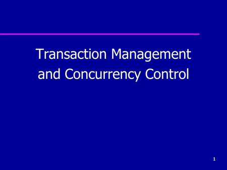1 Transaction Management and Concurrency Control.