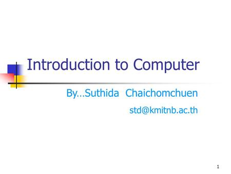 1 Introduction to Computer By…Suthida Chaichomchuen