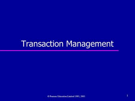 1 Transaction Management © Pearson Education Limited 1995, 2005.