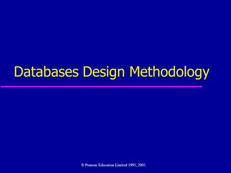 Databases Design Methodology © Pearson Education Limited 1995, 2005.