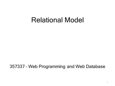 Relational Model 357337 – Web Programming and Web Database 1.