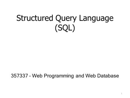 Structured Query Language (SQL) 357337 – Web Programming and Web Database 1.