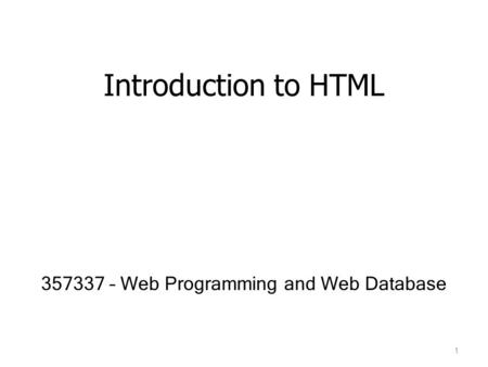 Introduction to HTML 357337 – Web Programming and Web Database 1.