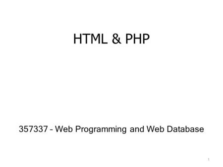 HTML & PHP 357337 – Web Programming and Web Database 1.