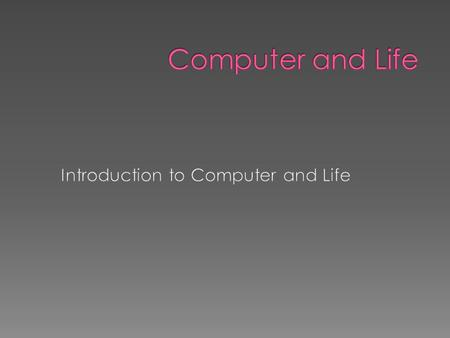 Introduction to Computer and Life