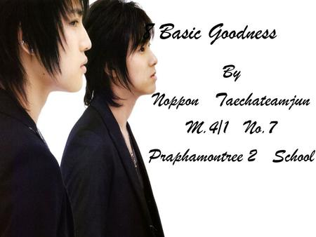 8 Basic Goodness By Noppon Taechateamjun M.4/1 No.7 Praphamontree 2 School.