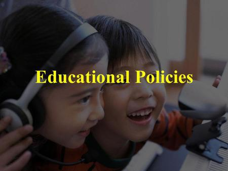 Educational Policies. Thinking ability 21 st Century Skills Policy 1.