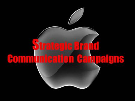 S trategic Brand Communication Campaigns. Branding Process Target Consumer Identification Brand Design Brand Identity Creation Brand Building Implementation.