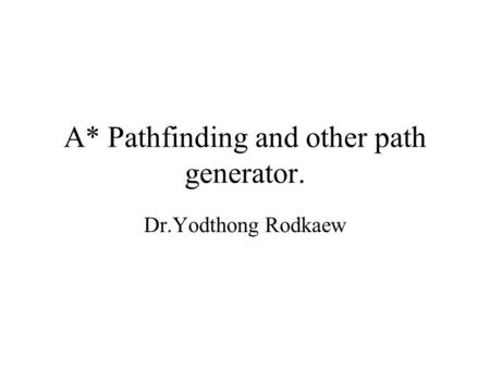 A* Pathfinding and other path generator. Dr.Yodthong Rodkaew.