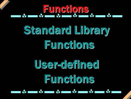 Functions Standard Library Functions User-defined Functions.