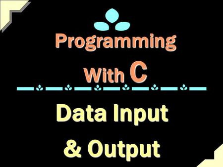 Programming With C Data Input & Output. Printing Data Printing Data from Program printf( ) putchar( )