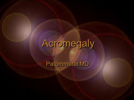 Acromegaly Patommatat MD. Content Physiology of growth hormone (GH) Etiology of Acromegaly Clinical manifestation & prognosis Diagnosis Treatment & monitoring.